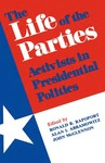 The Life of the Parties: Activists in Presidential Politics by Ronald Rapoport, Alan I. McGlennon, and John Abramowitz