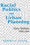 Racial Politics And Urban Planning: Gary, Indiana, 1980-1989