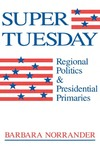 Super Tuesday: Regional Politics and Presidential Primaries by Barbara Norrander