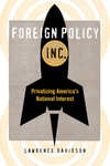 Foreign Policy, Inc.: Privatizing America's National Interest by Lawrence Davidson