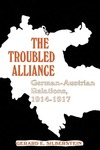 The Troubled Alliance: German-Austrian Relations, 1914–1917
