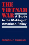 The Vietnam War: A Study in the Making of American Policy