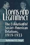 Loans and Legitimacy: The Evolution of Soviet-American Relations, 1919-1933