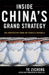 Inside China's Grand Strategy: The Perspective from the People's Republic by Zicheng Ye
