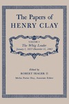 The Papers of Henry Clay. Volume 9. The Whig Leader, January 1, 1837-December 31,1843