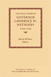 The Public Papers of Governor Lawrence W. Wetherby, 1950-1955 by Lawrence W. Wetherby and John E. Kleber