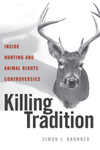 Killing Tradition: Inside Hunting and Animal Rights Controversies by Simon J. Bronner