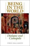 Being in the World: Dialogue and Cosmopolis by Fred Dallmayr