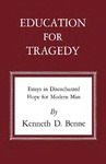 Education for Tragedy: Essays in Disenchanted Hope for Modern Man by Kenneth D. Benne