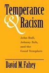 Temperance And Racism: John Bull, Johnny Reb, and the Good Templars by David M. Fahey