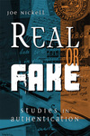 Real or Fake: Studies in Authentication by Joe Nickell