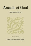 Amadis of Gaul, Books I and II: A Novel of Chivalry of the 14th Century Presumably First Written in Spanish