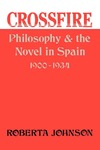 Crossfire: Philosophy and the Novel in Spain, 1900-1934