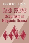 Dark Prisms: Occultism in Hispanic Drama by Robert Lima