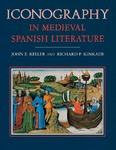 Iconography in Medieval Spanish Literature by John E. Keller and Richard P. Kinkade