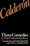 Calderón: Three Comedies by Pedro Calderón de la Barca by Pedro Calderón de la Barca, Kenneth Muir, and Ann L. Mackenzie