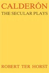 Calderón: The Secular Plays
