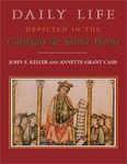 Daily Life Depicted in the <i>Cantigas de Santa Maria</i> by John E. Keller and Annette Grant Cash
