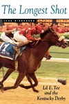 The Longest Shot: Lil E. Tee and the Kentucky Derby by John Eisenberg