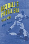 Baseball's Pivotal Era, 1945-1951 by William J. Marshall