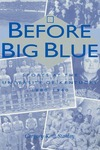 Before Big Blue: Sports at the University of Kentucky, 1880-1940 by Gregory Kent Stanley