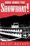 Here Comes The Showboat! by Betty Bryant