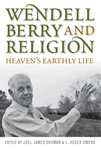 Wendell Berry and Religion: Heaven's Earthly Life by Joel James Shuman and L. Roger Owens