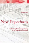 New Departures: Rethinking Rail Passenger Policy in the Twenty-First Century by Anthony Perl