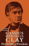 Cassius Marcellus Clay: Firebrand of Freedom