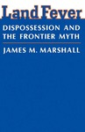 Land Fever: Dispossession and the Frontier Myth