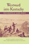 Westward into Kentucky: The Narrative of Daniel Trabue