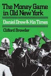 The Money Game in Old New York: Daniel Drew and His Times