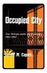 Occupied City: New Orleans Under the Federals 1862–1865
