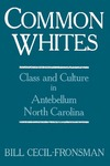 Common Whites: Class and Culture in Antebellum North Carolina