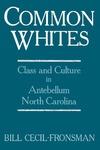 Common Whites: Class and Culture in Antebellum North Carolina