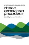 Three American Frontiers: Writings of Thomas D. Clark
