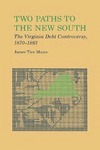 Two Paths to The New South: The Virginia Debt Controversy, 1870–1883