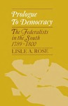 Prologue to Democracy: The Federalists in the South 1789–1800