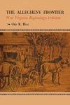 The Allegheny Frontier: West Virginia Beginnings, 1730–1830
