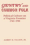 Gentry and Common Folk: Political Culture on a Virginia Frontier 1740–1789