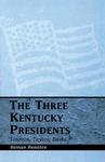 The Three Kentucky Presidents: Lincoln, Taylor, Davis by Holman Hamilton