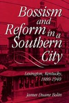 Bossism and Reform in a Southern City: Lexington, Kentucky, 1880-1940