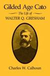 Gilded Age Cato: The Life of Walter Q. Gresham