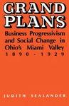 Grand Plans: Business Progressivism and Social Change in Ohio's Miami Valley, 1890-1929