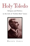 """Holy Toledo: Religion and Politics in the Life of """"Golden Rule"""" Jones"""
