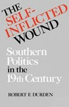 The Self-Inflicted Wound: Southern Politics in the Nineteenth Century
