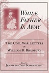 While Father Is Away: The Civil War Letters of William H. Bradbury by William H. Bradbury and Jennifer Cain Bohrnstedt