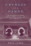 Cecelia and Fanny: The Remarkable Friendship Between an Escaped Slave and Her Former Mistress