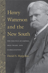 Henry Watterson and the New South: The Politics of Empire, Free Trade, and Globalization by Daniel S. Margolies