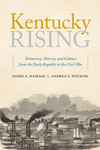 Kentucky Rising: Democracy, Slavery, and Culture from the Early Republic to the Civil War